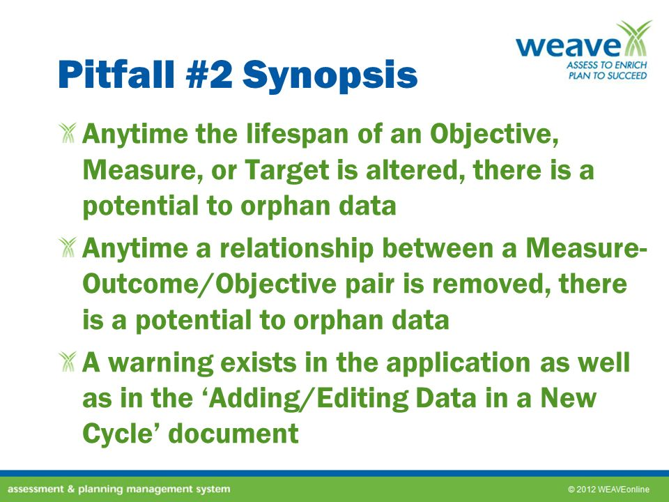 Pitfall #2 Synopsis Anytime the lifespan of an Objective, Measure, or Target is altered, there is a potential to orphan data.
