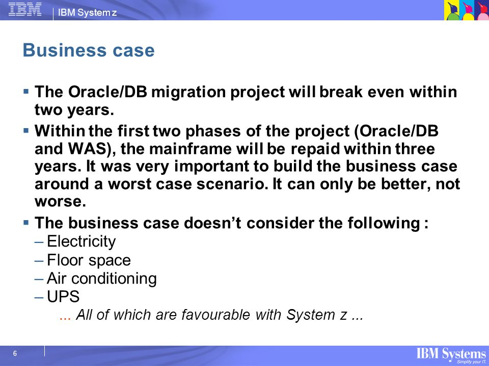 Business case The Oracle/DB migration project will break even within two years.
