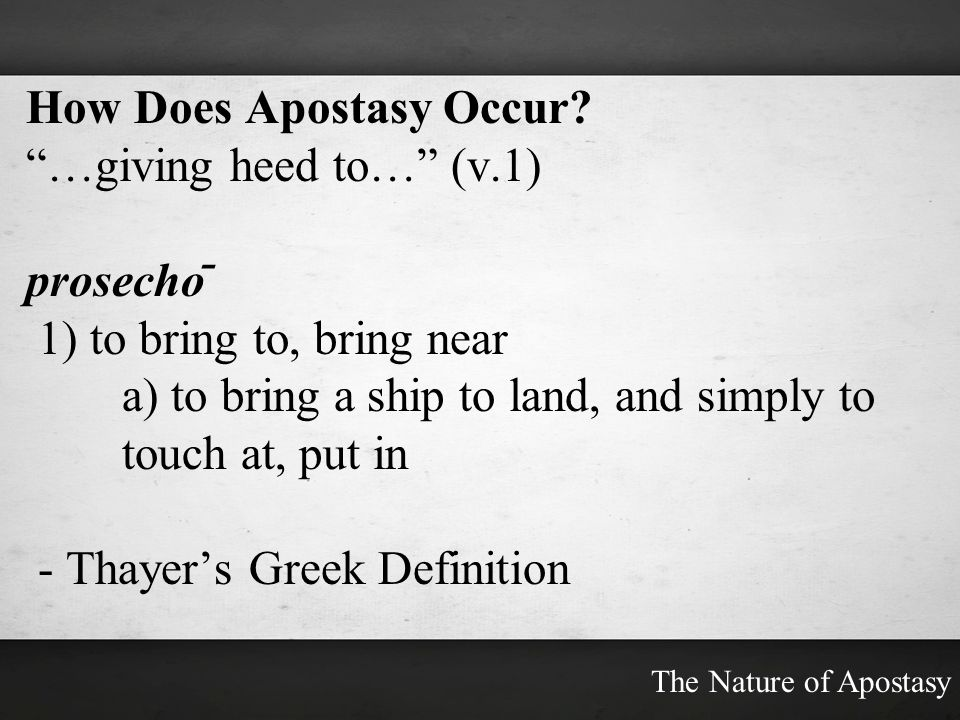 How Does Apostasy Occur …giving heed to… (v.1) prosechō