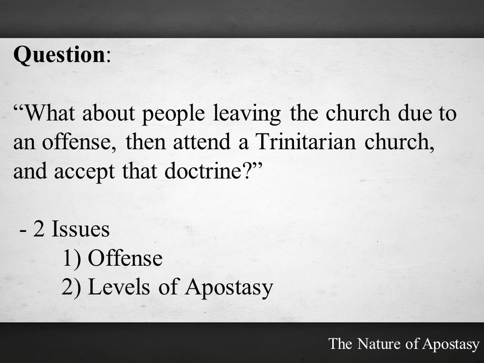 Question: What about people leaving the church due to an offense, then attend a Trinitarian church, and accept that doctrine