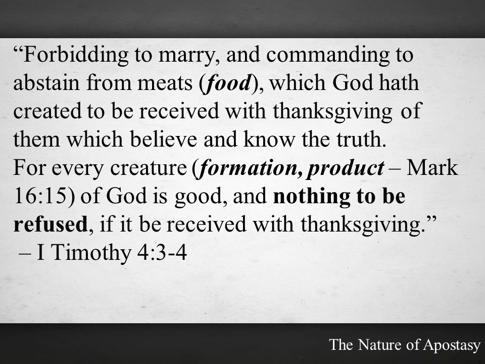 Forbidding to marry, and commanding to abstain from meats (food), which God hath created to be received with thanksgiving of them which believe and know the truth.