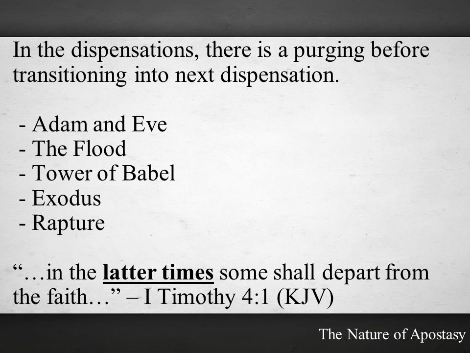 In the dispensations, there is a purging before transitioning into next dispensation.
