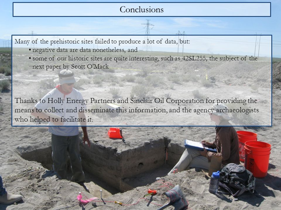 Conclusions Many of the prehistoric sites failed to produce a lot of data, but: negative data are data nonetheless, and.