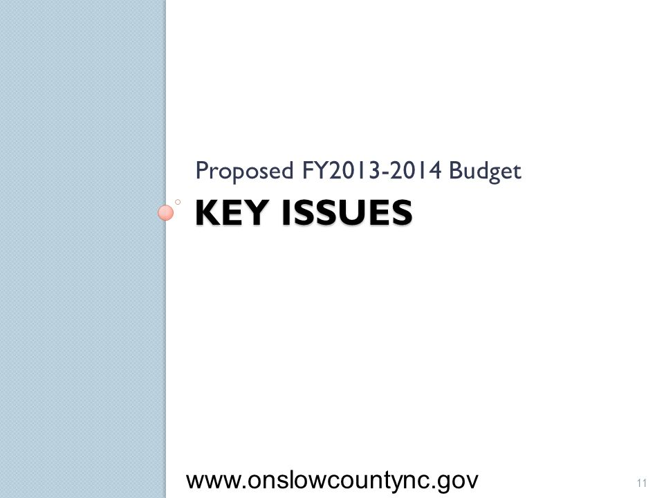 Proposed FY2013-2014 Budget Key Issues www.onslowcountync.gov