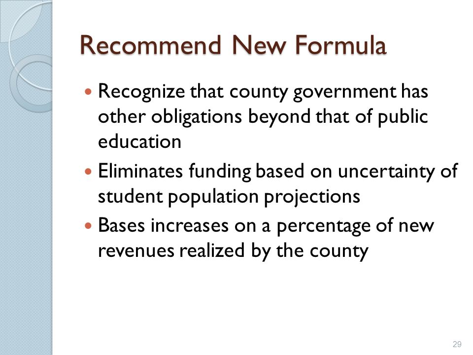 Recommend New Formula Recognize that county government has other obligations beyond that of public education.