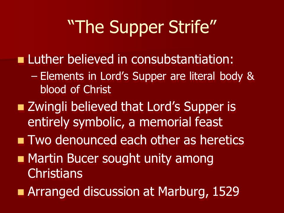 The Supper Strife Luther believed in consubstantiation: