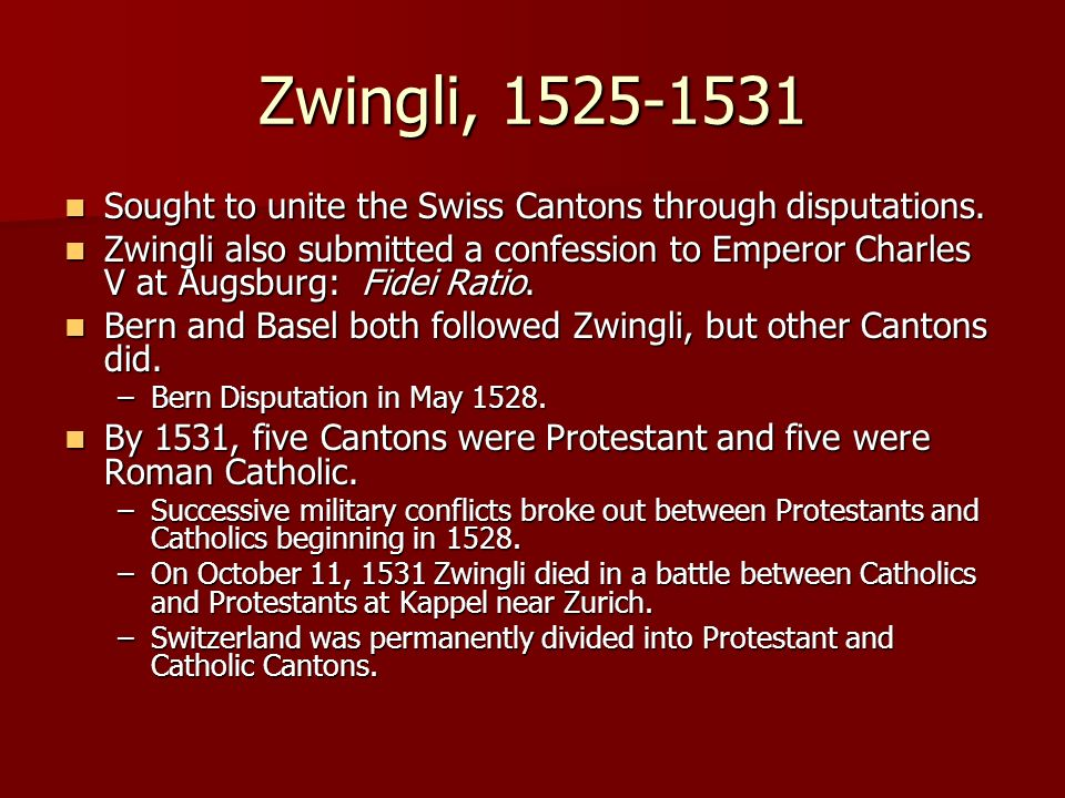 Zwingli, Sought to unite the Swiss Cantons through disputations.