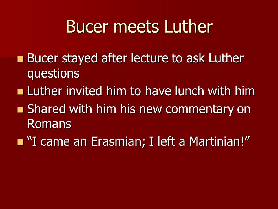 Bucer meets Luther Bucer stayed after lecture to ask Luther questions