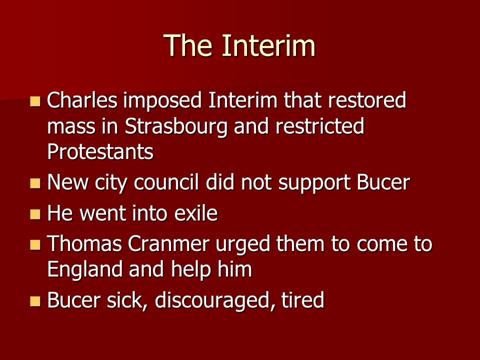 The Interim Charles imposed Interim that restored mass in Strasbourg and restricted Protestants. New city council did not support Bucer.