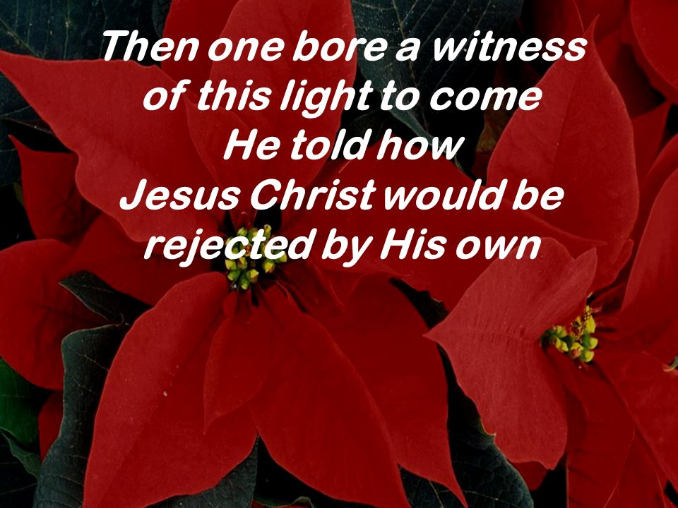 Then one bore a witness of this light to come He told how Jesus Christ would be rejected by His own