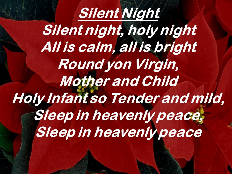 Silent night, holy night All is calm, all is bright Round yon Virgin,