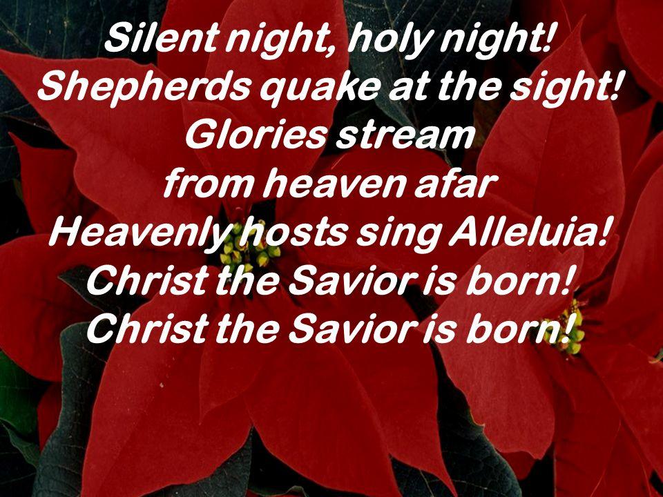Silent night, holy night! Shepherds quake at the sight! Glories stream