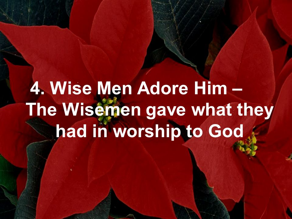 4. Wise Men Adore Him – The Wisemen gave what they had in worship to God