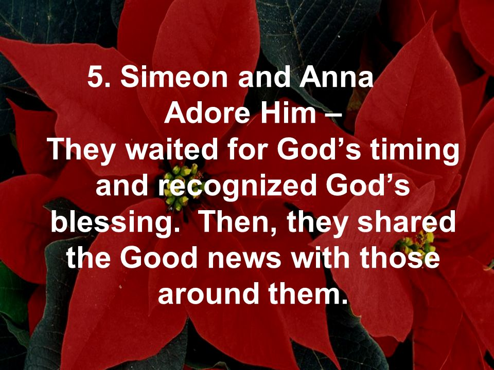 5. Simeon and Anna Adore Him – They waited for God's timing and recognized God's blessing.
