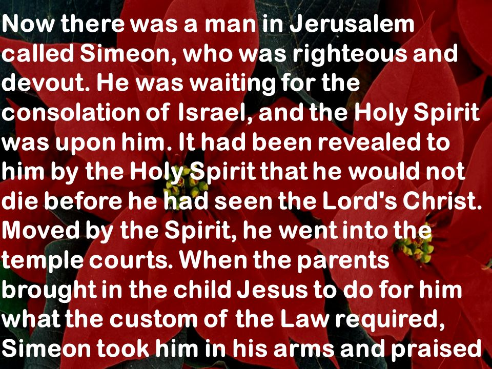 Now there was a man in Jerusalem called Simeon, who was righteous and devout.