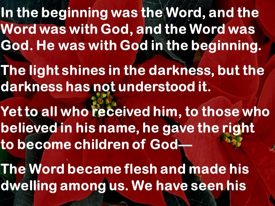 In the beginning was the Word, and the Word was with God, and the Word was God. He was with God in the beginning.