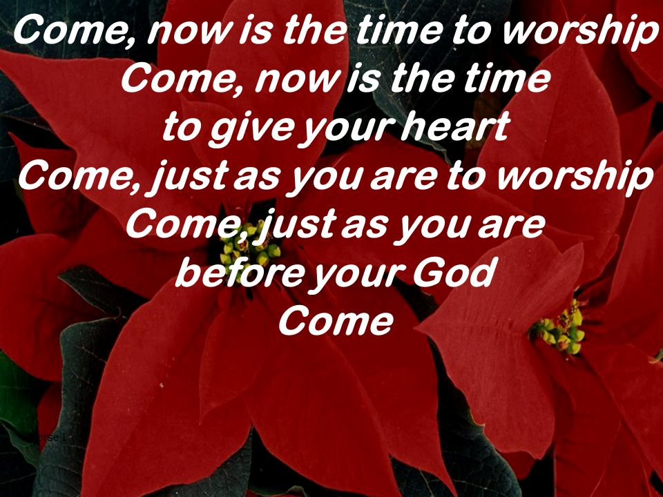 Come, now is the time to worship Come, just as you are to worship