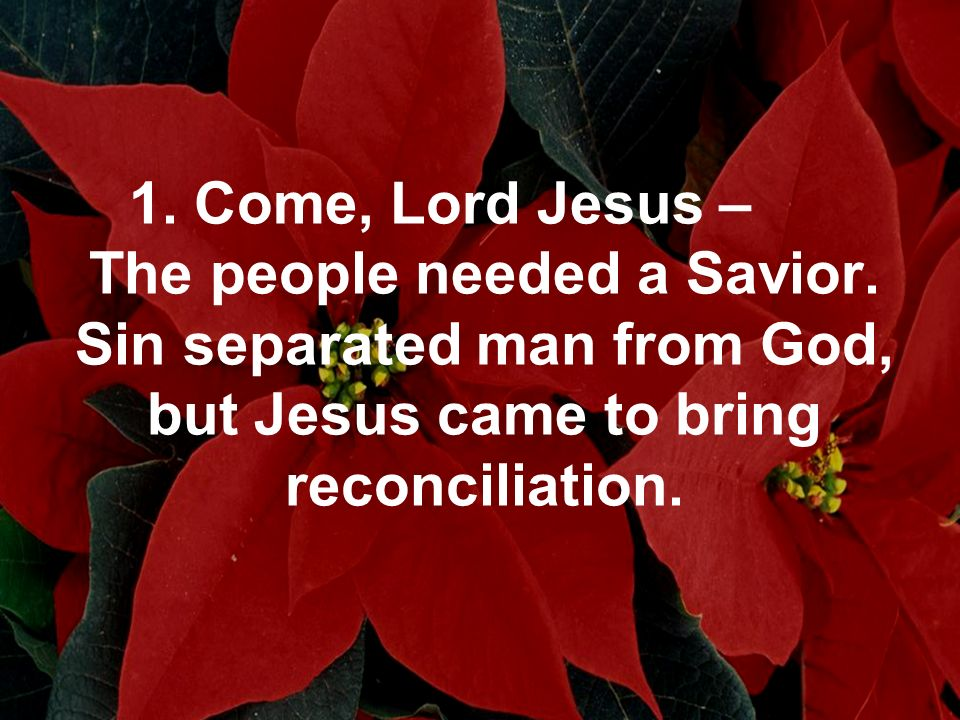 1. Come, Lord Jesus – The people needed a Savior