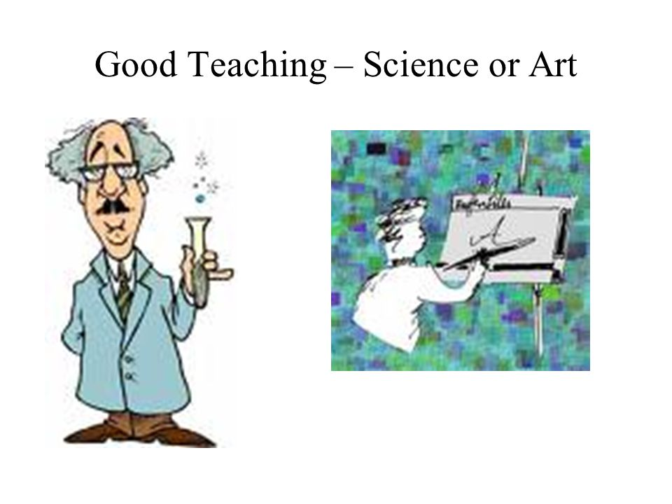 Good Teaching – Science or Art