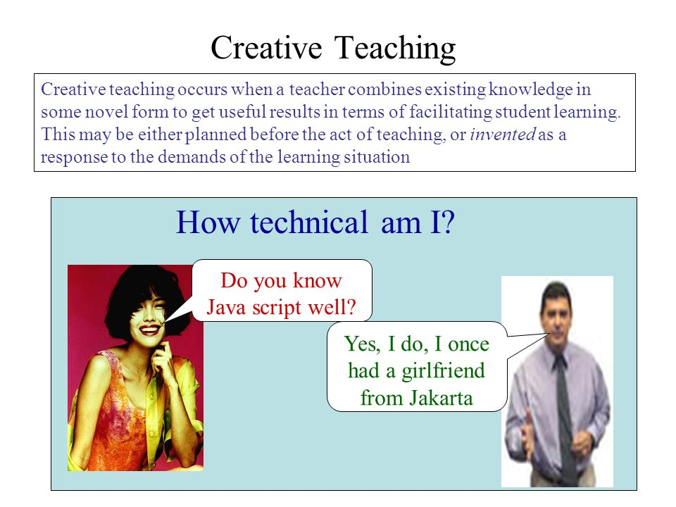 Creative Teaching How technical am I Do you know Java script well