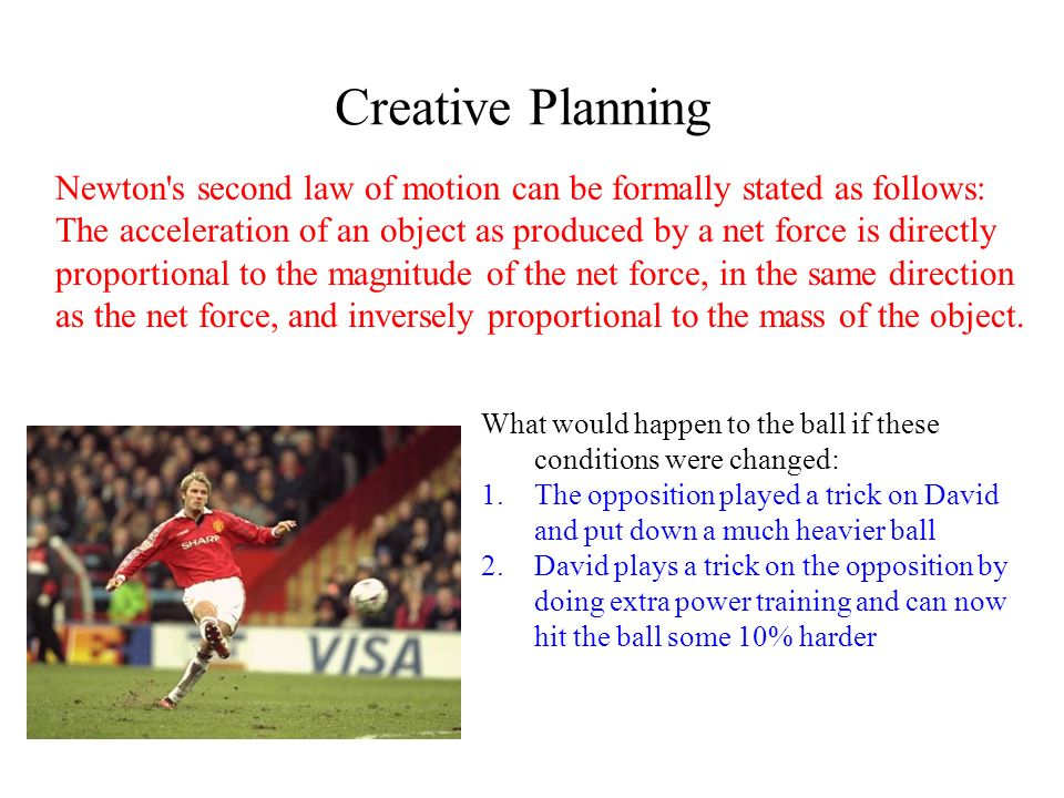 Creative PlanningNewton s second law of motion can be formally stated as follows: