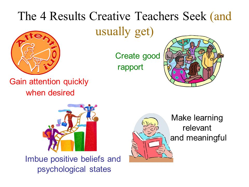 The 4 Results Creative Teachers Seek (and usually get)