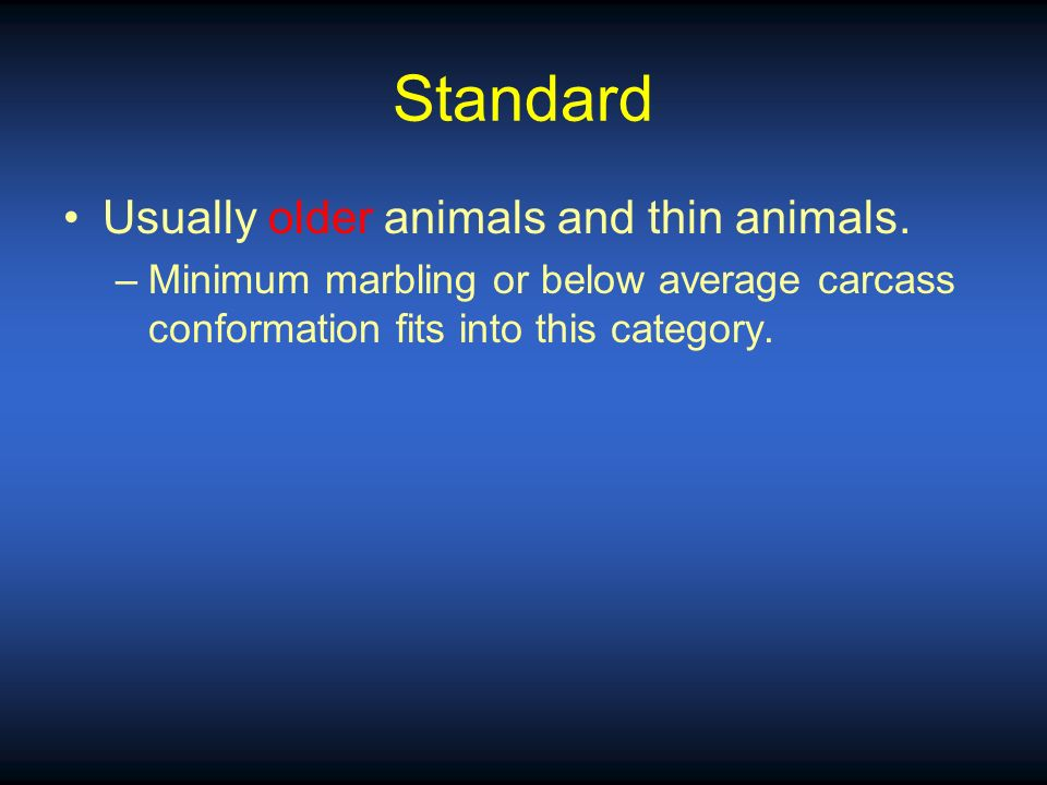 Standard Usually older animals and thin animals.