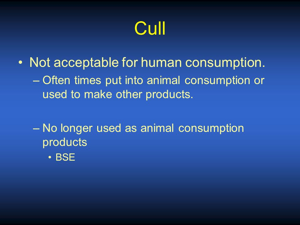 Cull Not acceptable for human consumption.