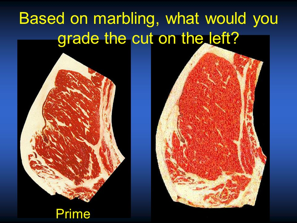 Based on marbling, what would you grade the cut on the left