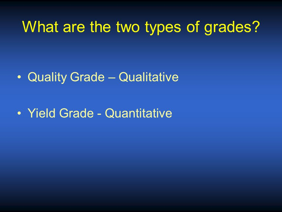 What are the two types of grades