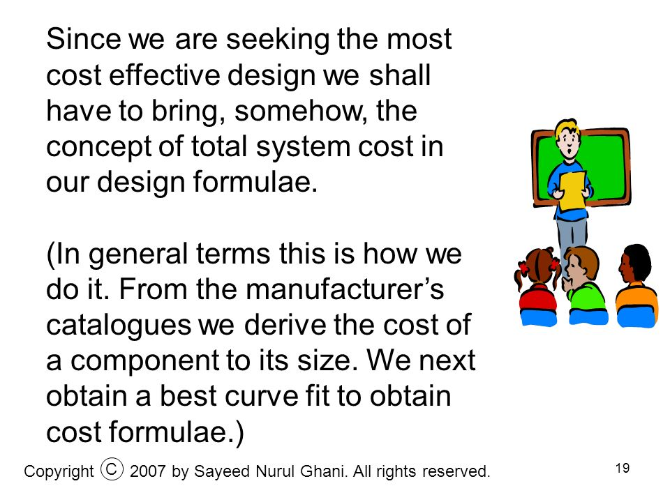 Since we are seeking the most cost effective design we shall have to bring, somehow, the concept of total system cost in our design formulae.