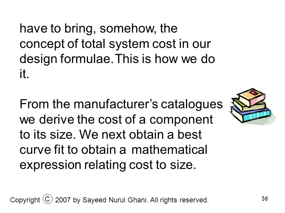 have to bring, somehow, the concept of total system cost in our design formulae. This is how we do it.