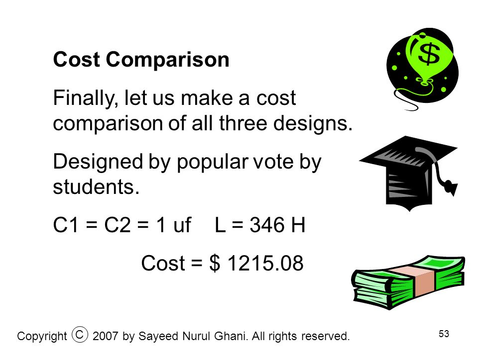 Finally, let us make a cost comparison of all three designs.