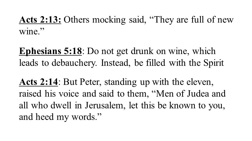 Acts 2:13: Others mocking said, They are full of new wine.