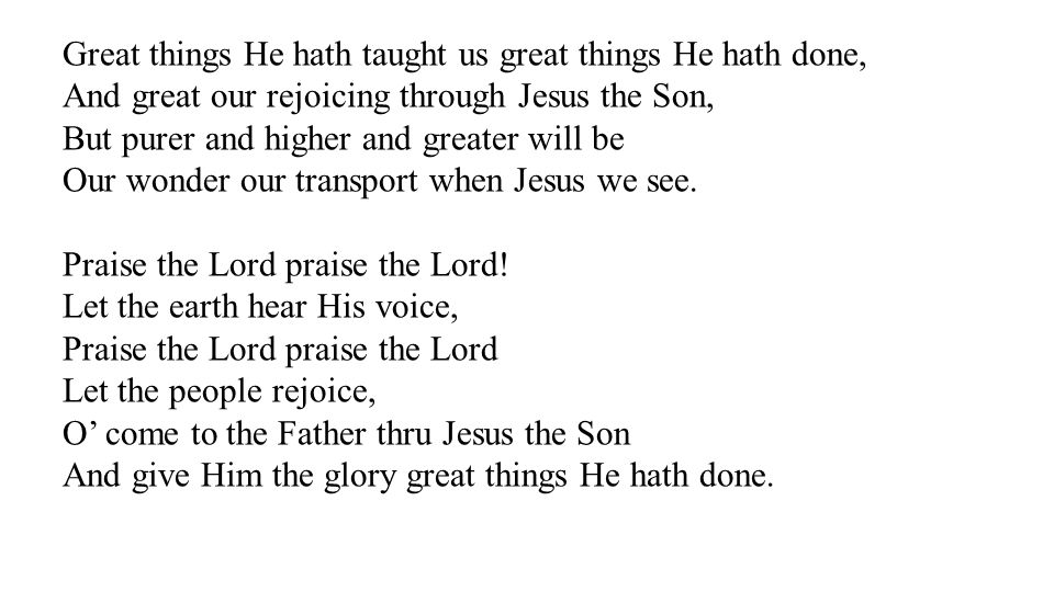 Great things He hath taught us great things He hath done,