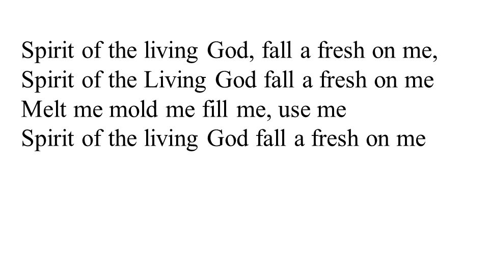 Spirit of the living God, fall a fresh on me,