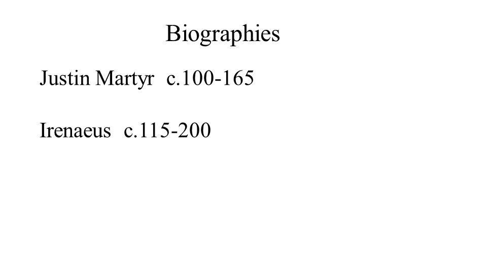 Biographies Justin Martyr c.100-165 Irenaeus c.115-200