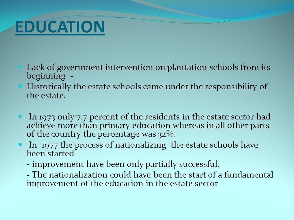 EDUCATION Lack of government intervention on plantation schools from its beginning -