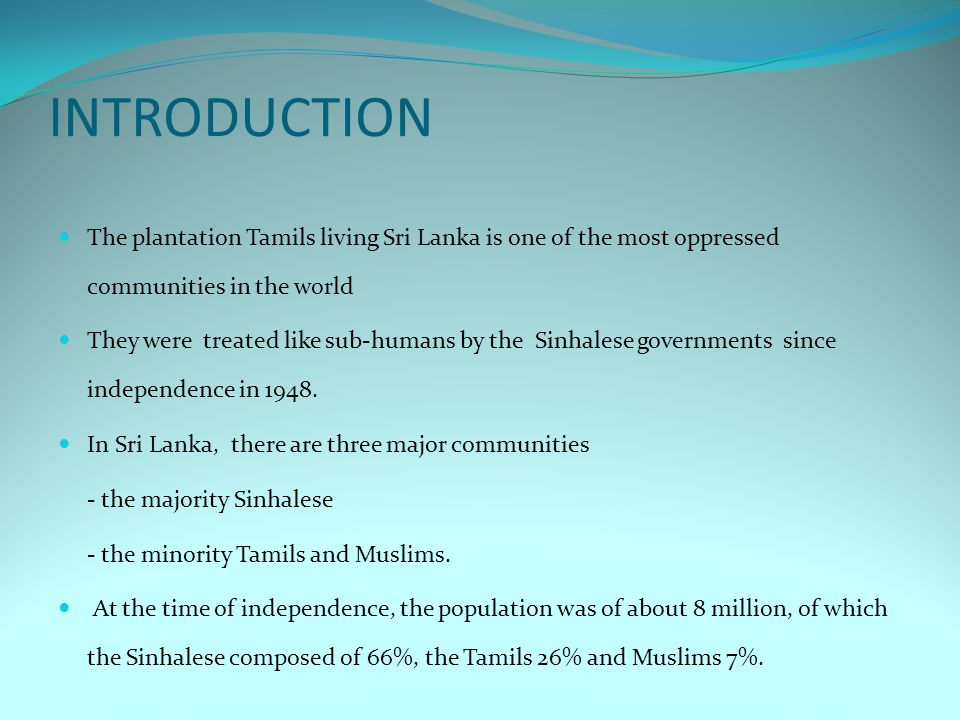 INTRODUCTION The plantation Tamils living Sri Lanka is one of the most oppressed communities in the world.