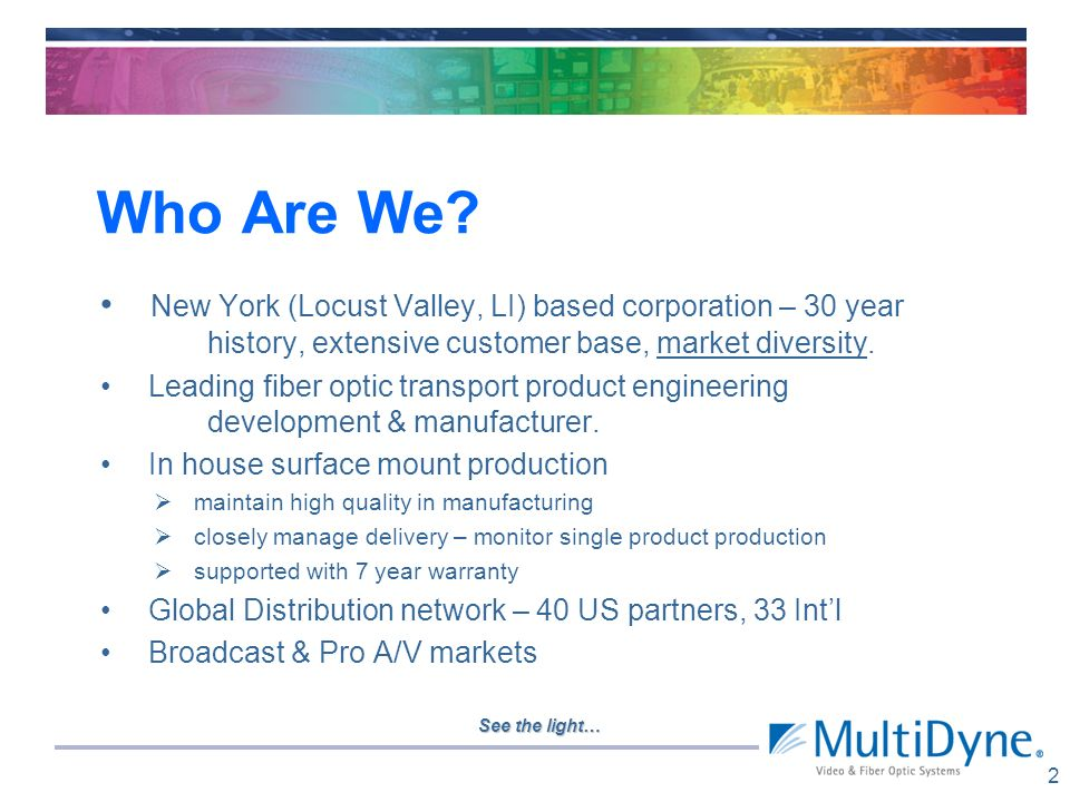 Who Are We New York (Locust Valley, LI) based corporation – 30 year history, extensive customer base, market diversity.