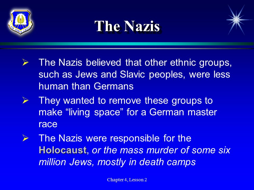 The Nazis The Nazis believed that other ethnic groups, such as Jews and Slavic peoples, were less human than Germans.