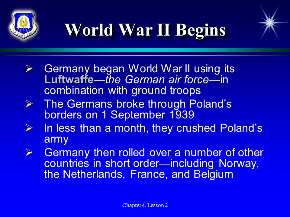 World War II Begins Germany began World War II using its Luftwaffe—the German air force—in combination with ground troops.