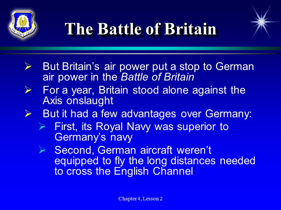 The Battle of Britain But Britain's air power put a stop to German air power in the Battle of Britain.