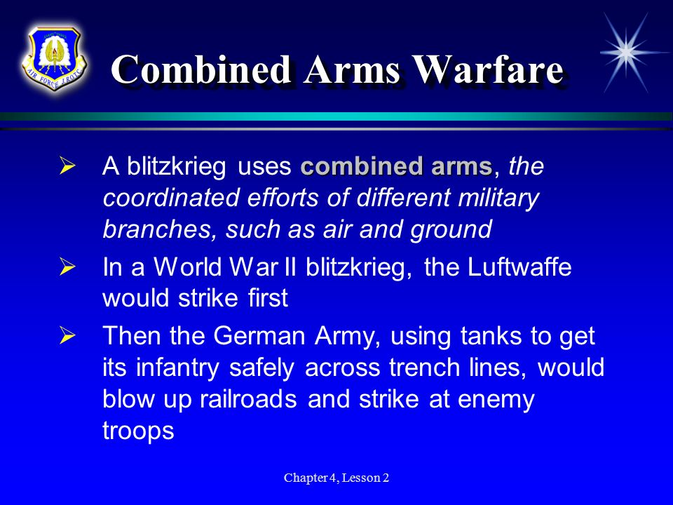 Combined Arms Warfare A blitzkrieg uses combined arms, the coordinated efforts of different military branches, such as air and ground.