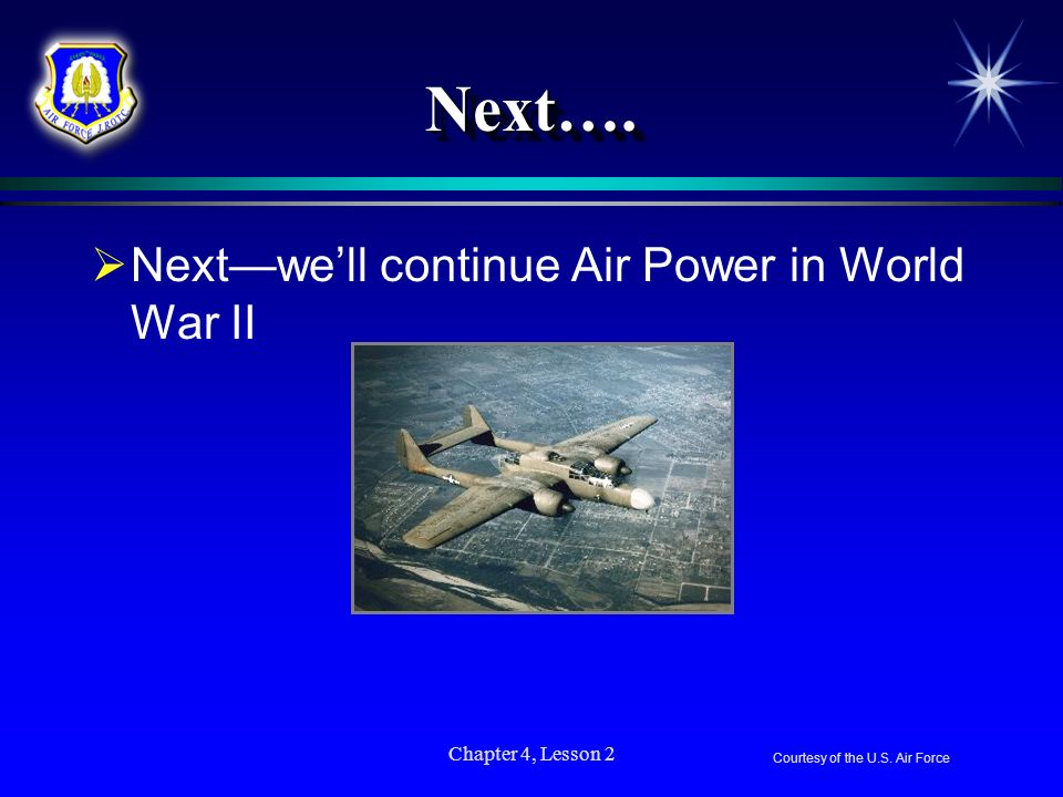 Next…. Next—we'll continue Air Power in World War II