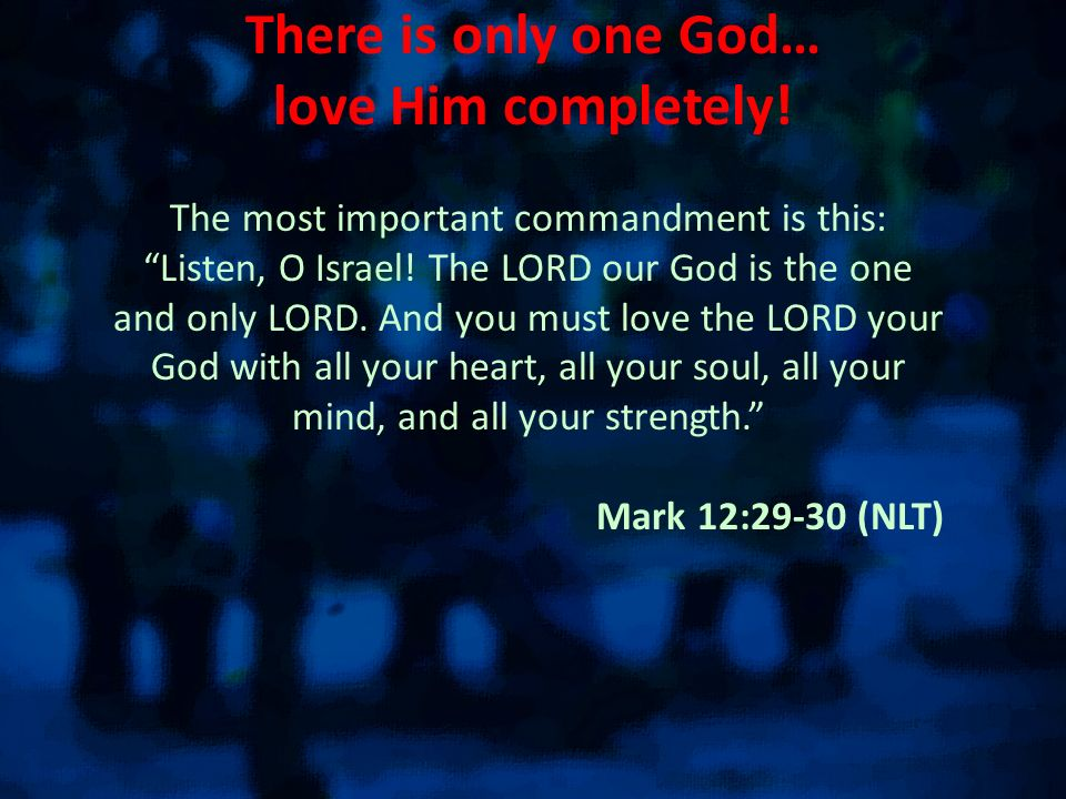 There is only one God… love Him completely!
