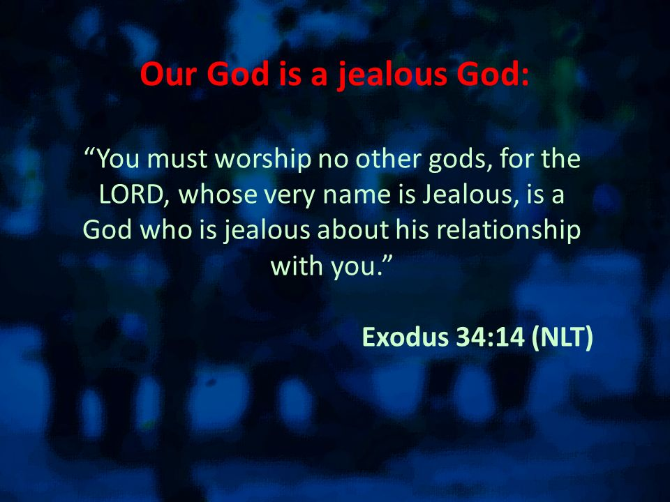 Our God is a jealous God: