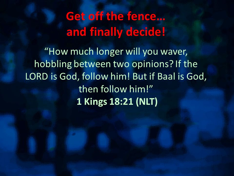 Get off the fence… and finally decide!