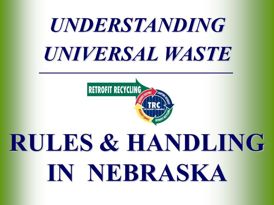 UNDERSTANDING UNIVERSAL WASTE RULES & HANDLING IN NEBRASKA