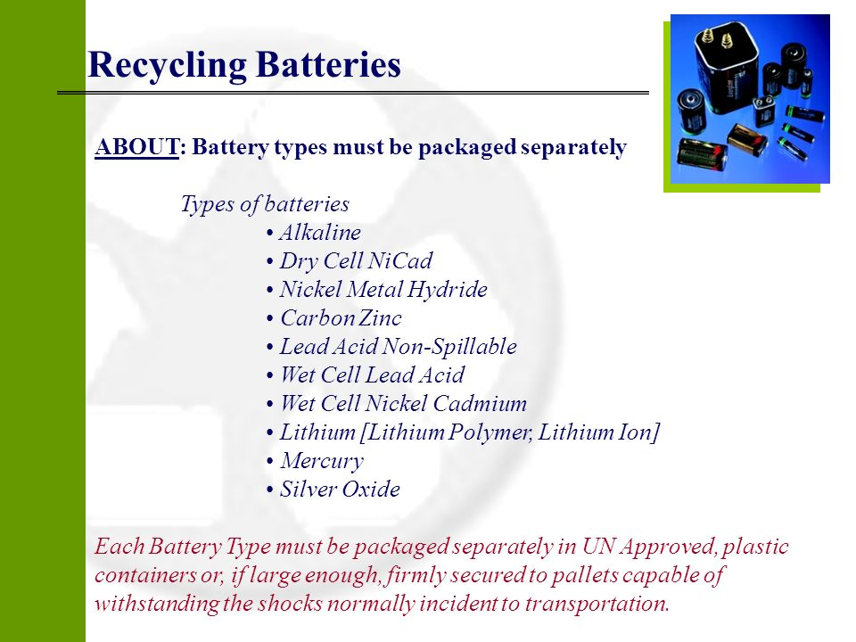 Recycling Batteries ABOUT: Battery types must be packaged separately